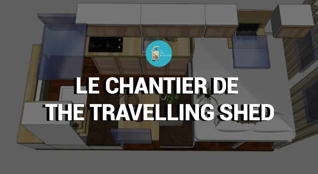 Le chantier de The Travelling Shed