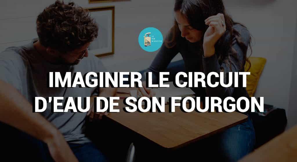 Imaginer le circuit d'eau de son fourgon