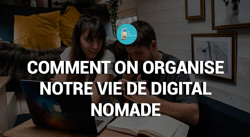 Comment on organise notre vie de digital nomade