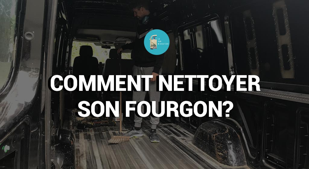 Comment nettoyer son fourgon
