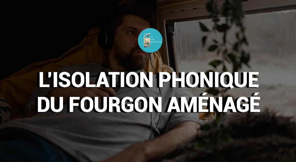 L'isolation phonique du fourgon