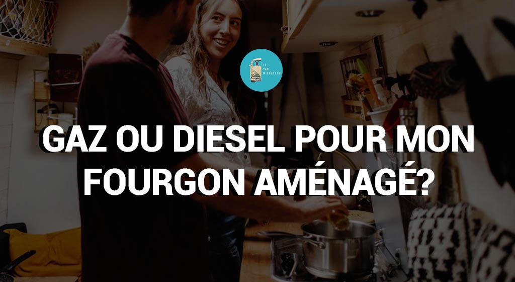 Gaz ou diesel pour mon fourgon aménagé?