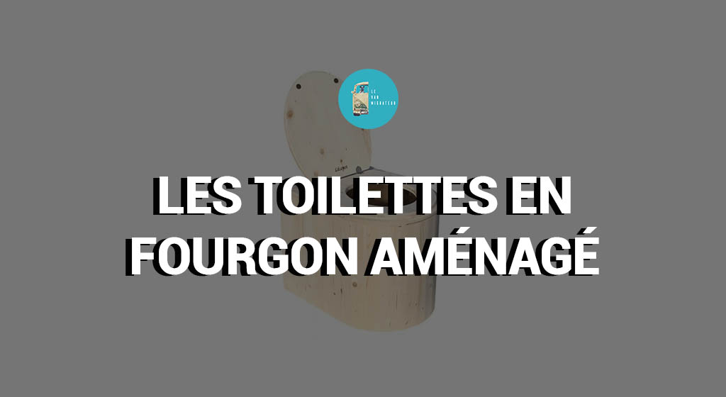 Les toilettes en fourgon aménagé